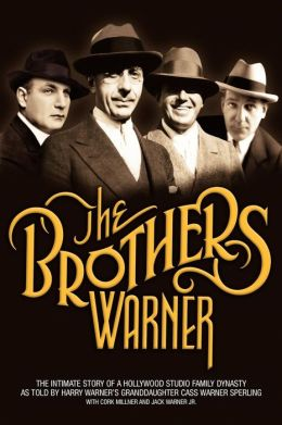 Brothers Warner : The Intimate Story of a Hollywood Studio Family Dynasty