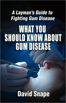 What You Should Know about Gum Disease: A Layman's Guide to Fighting Gum Disease