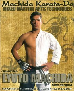 Machida Karate-Do Mixed Martial Arts Techniques