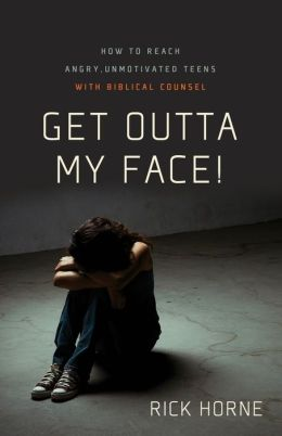 Get Outta My Face!: How to Reach Angry, Unmotivated, Disinterested Teens with Biblical Counsel