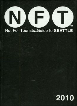 Not for Tourists Guide to Seattle 2010