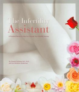 The Infertility Assistant: A Practical Planner to Help You Through Your Infertility Journey