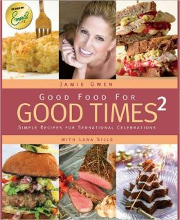 Good Food For Good Times 2: Simple Recipes for Sensational Celebrations