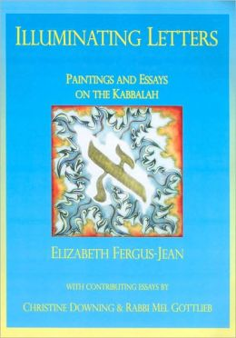 Illuminating Letters: Paintings and Essays on the Kabbalah