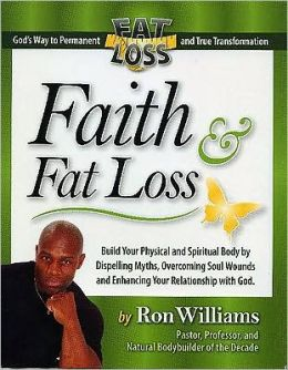 Faith and Fat Loss: God's Way to Permanet Fat Loss and True Transformation