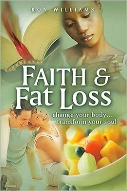 Faith & Fat Loss: Change Your Body... Transform Your Soul