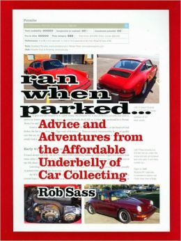 Ran When Parked...Advice and Adventures from the Affordable Underbelly of Car Collecting