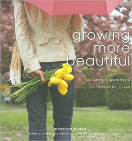 Growing More Beautiful: An Artful Aproach to Personal Style