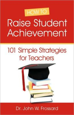 How To Raise Student Achievement - 101 Simple Strategies For Teachers