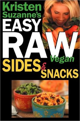 Kristen Suzanne's Easy Raw Vegan Sides & Snacks