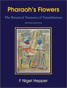 Pharaoh's Flowers: The Botanical Treasures of Tutankhamun