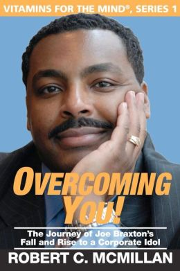 Overcoming You!: The Journey of Joe Braxton's Fall and Rise to a Corporate Idol