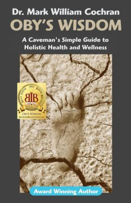 Oby's Wisdom! a Caveman's Simple Guide to Holistic Health and Wellness