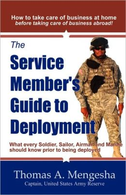 The Service Member's Guide to Deployment;: What every Soldier, Sailor, Airmen and Marine should know prior to being Deployed