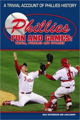 Phillies Fun and Games: A Trivial Account of Phillies History