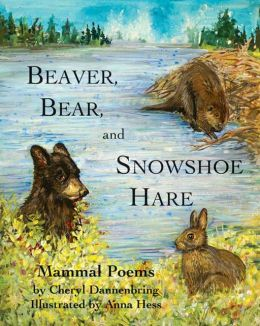 Beaver, Bear, and Snowshoe Hare: Mammal Poems