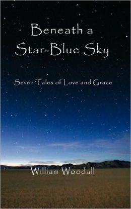Beneath a Star-Blue Sky: Seven Tales of Love and Grace