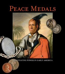 Peace Medals: Negotiating Power in Early America