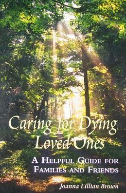 Caring for Dying Loved Ones: A Helpful Guide for Families and Friends