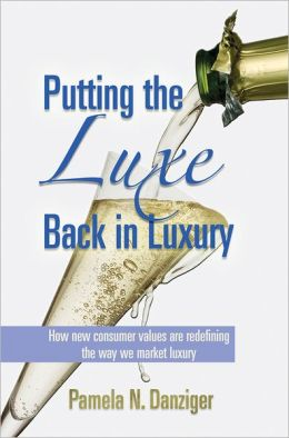 Putting the Luxe Back in Luxury: How New Consumer Values are Redefining the Way We Market