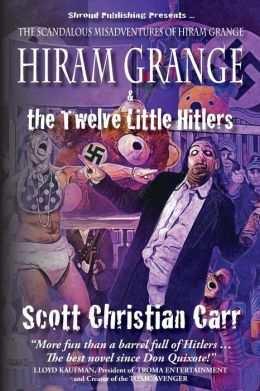 Hiram Grange and the Twelve Little Hitlers: The Scandalous Misadventures of Hiram Grange (Book #2)