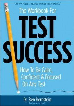 Workbook For Test Success: How to Be Calm, Confident & Focused on Any Test
