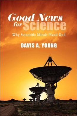 Good News for Science: Why Scientific Minds Need God