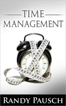 Time Management by Randy Pausch (the Author of the Last Lecture)