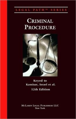 Legal Path Criminal Law (Keyed to: Kamisar, 12th ED)