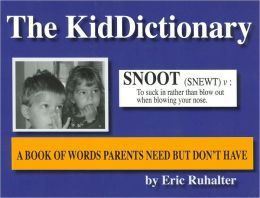 The KidDictionary: A Book of Words Parents Need but Don't Have