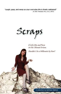 Scraps - If Life's Bits And Pieces Are The Ultimate Fortune, Shouldn'T I Be A Millionaire By Now?