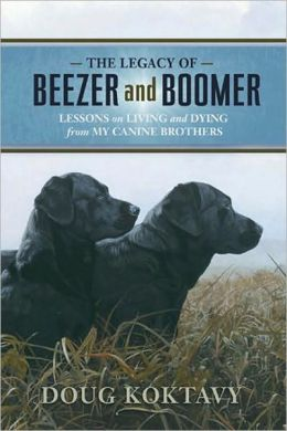 The Legacy of Beezer and Boomer: Lessons on Living and Dying from My Canine Brothers