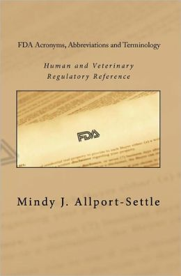 FDA Acronyms, Abbreviations and Terminology: Human and Veterinary Regulatory Reference