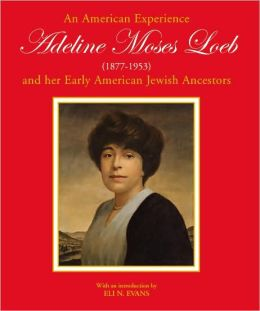 An American Experience: Adeline Moses Loeb and Her Early American Jewish Ancestors (1876-1953)