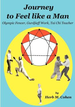 Journey to Feel like a Man: Olympic Fencer, Gurdjieff Work, Tai Chi Teacher