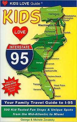 Kids Love I-95: Your Family Travel Guide to I-95. 500 Kid-Tested Fun Stops and Unique Spots from the Mid-Atlantic to Miami