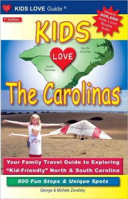 Kids Love the Carolinas: Your Family Travel Guide to Exploring Kid-Friendly North and South Carolina. 700 Fun Stops and Unique Spots