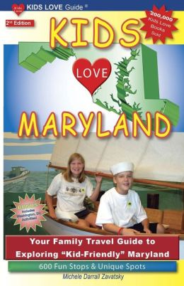 Kids Love Maryland: Your Family Travel Guide to Exploring Kid-Friendly Maryland. 600 Fun Stops and Unique Spots