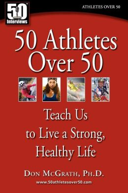 50 Athletes Over 50 Teach Us To Live A Strong, Healthy Life
