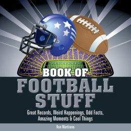Book of Football Stuff: Great Records, Weird Happenings, Odd Facts, Amazing Moments and Cool Things