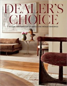 Dealer's Choice: At Home With Purveyors Of Antique And Vintage Furnishings