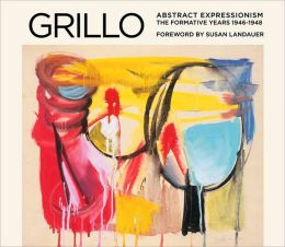 Grillo: Abstract Expressionism: The Formative Years 1946-1948