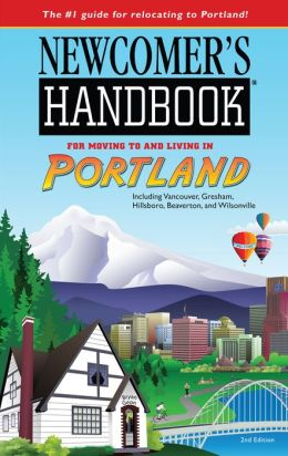 Newcomer's Handbook for Portland: Including Vancouver, Gresham, Hillsboro, Beaverton, and Wilsonville