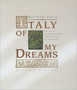 Italy of My Dreams: The Story of an American Designer's Real Life Passion for Italian Style