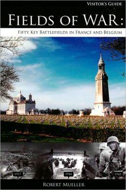 Fields of War: Fifty Key Battlefields in France and Belgium