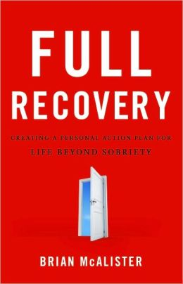 Full Recovery: Creating a Personal Action Plan for Life Beyond Sobriety