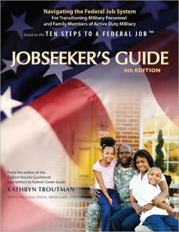 Jobseeker's Guide, Fourth Edition: Navigating the Federal Job System for Transitioning Military Personnel and Family Members of Active Duty Military
