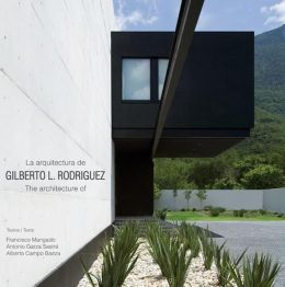 The Architecture of Gilberto L. Rodriguez