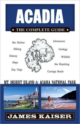Acadia, The Complete Guide: Mount Desert Island & Acadia National Park