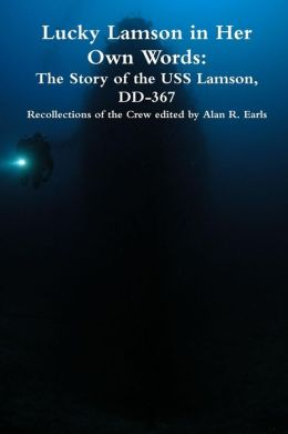 The Lucky Lamson in Her Own Words: The Story of the USS Lamson, DD-367